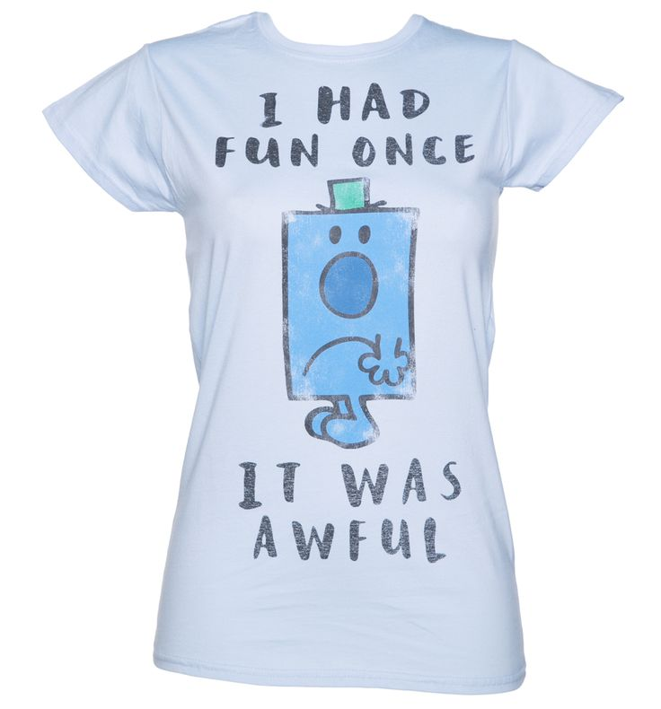 TruffleShuffle Womens Mr Grumpy I Had Fun Once T-Shirt I had fun once, it was awful Is Mr Grumpy your favourite? If you like your men gloomy and mysterious - (Ok, just straight up grumpy)