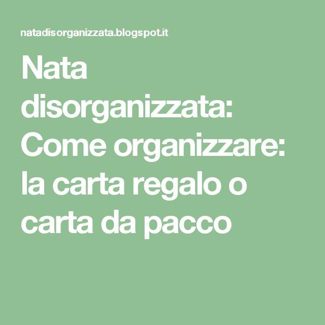 Nata disorganizzata: Come organizzare: la carta regalo o carta da pacco