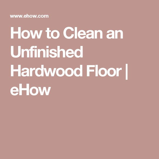 How to Clean an Unfinished Hardwood Floor - 25+ Best Ideas About Unfinished Hardwood Flooring On Pinterest