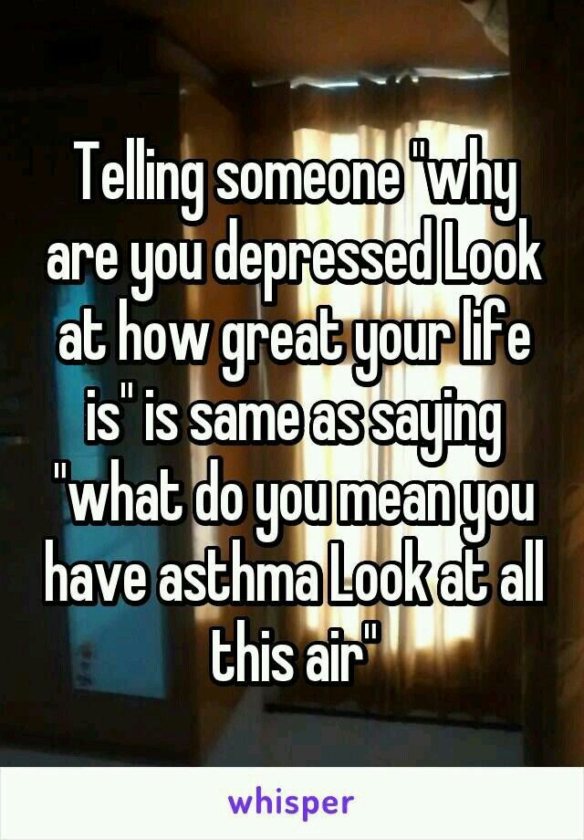 Ermm I have asthma and depression *-*