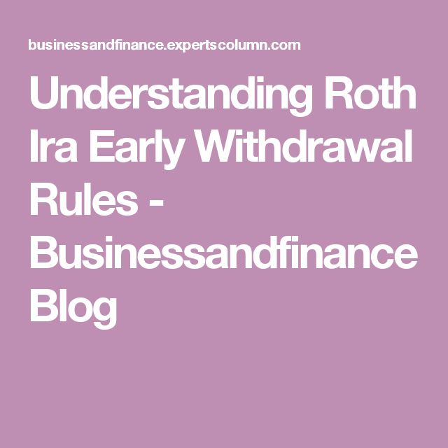 Understanding Roth IRA Early Withdrawal Rules  - Businessandfinance Blog