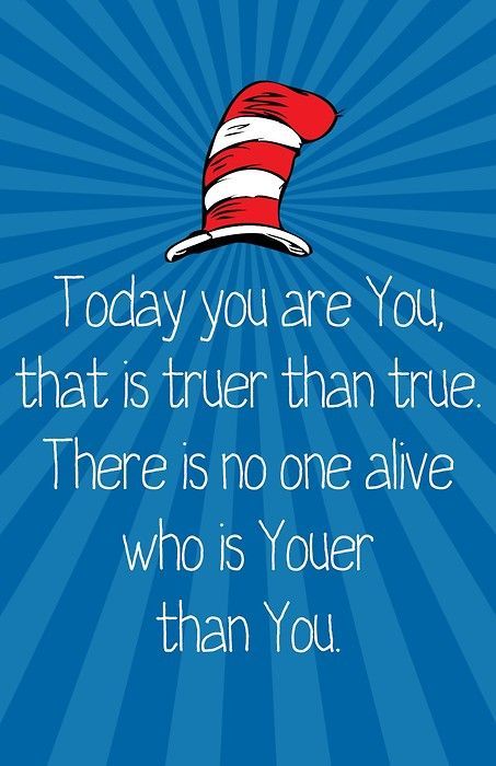 Today you are you, that is truer than true.  There is no one alive who is youer than you.Life Quotes, Dr. Seuss Posters, Drseuss, Quotable Quotes, Favorite Quotes, Inspiration Quotes, First Grade, Dr. Suess, Grade Glitter