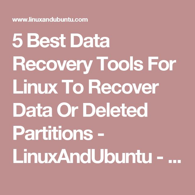 5 Best Data Recovery Tools For Linux To Recover Data Or Deleted Partitions - LinuxAndUbuntu - Linux News | Apps Reviews | Linux Tutorials HowTo
