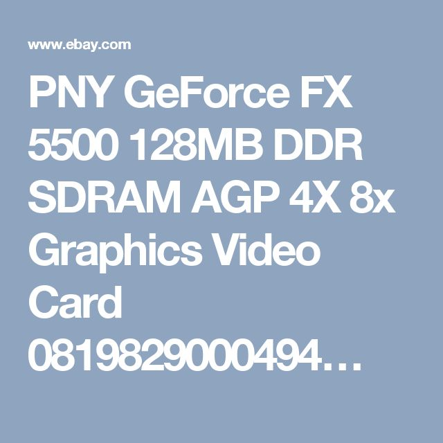 PNY GeForce FX 5500 128MB DDR SDRAM AGP 4X 8x Graphics Video Card 0819829000494…