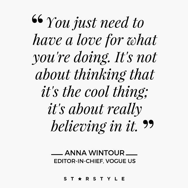 """""""You just need to have a love for what you're doing. It's nor about thinking that it's the cool thing; it's about really believing in it."""" -#AnnaWintour #StarStyleQuotes"""