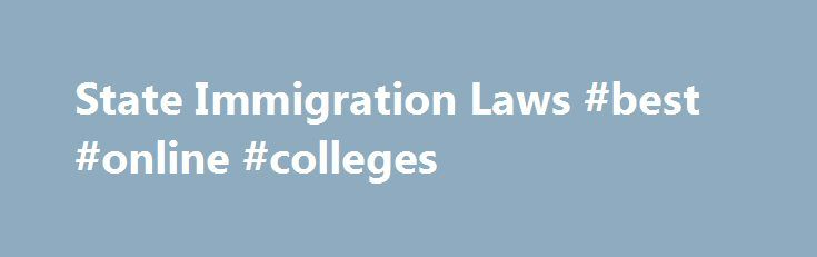 State Immigration Laws #best #online #colleges http://law.remmont.com/state-immigration-laws-best-online-colleges/  #federal immigration law # State Immigration Laws While immigration laws come from the federal government, which has the sole authority to grant visas, green cards and citizenship, states also have laws that create rules for certain state activities related to […]