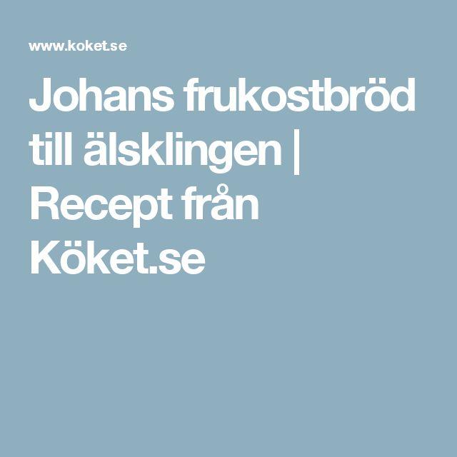 Johans frukostbröd till älsklingen | Recept från Köket.se