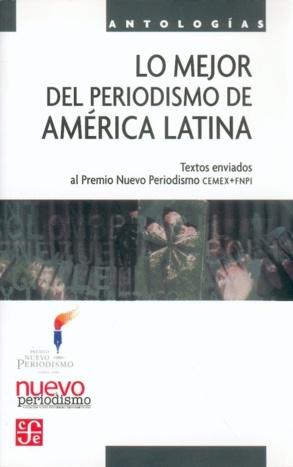 Lo mejor del periodismo de América Latina. Autor: Varios. Año: 2006 http://www.fondodeculturaeconomica.com/librerias/Detalle.aspx?ctit=064504R