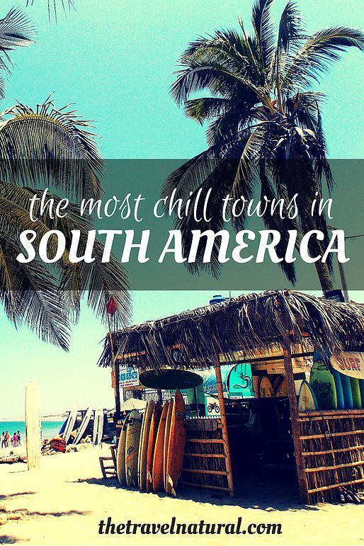 The Travel Natural | The most chill towns in South America - a collection of all the really cool destinations to relax when you get travel fatigue
