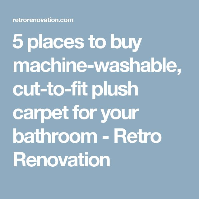 5 Places To Buy Machine Washable, Cut To Fit Plush Carpet For Your Bathroom
