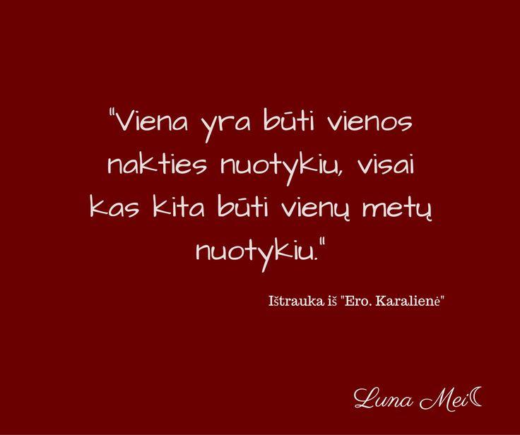 Viena yra būti vienos nakties nuotykiu, visai kas kita būti vienų metų nuotykiu. #LunaMei #EroKaraliene