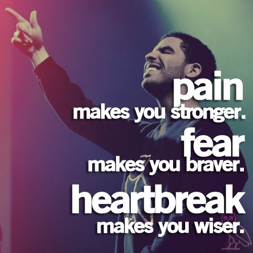 Drake Quotes: Sayings, Drakequotes, Inspiration, Life, Drake Quotes, Pain, True, Fear, Heartbreak