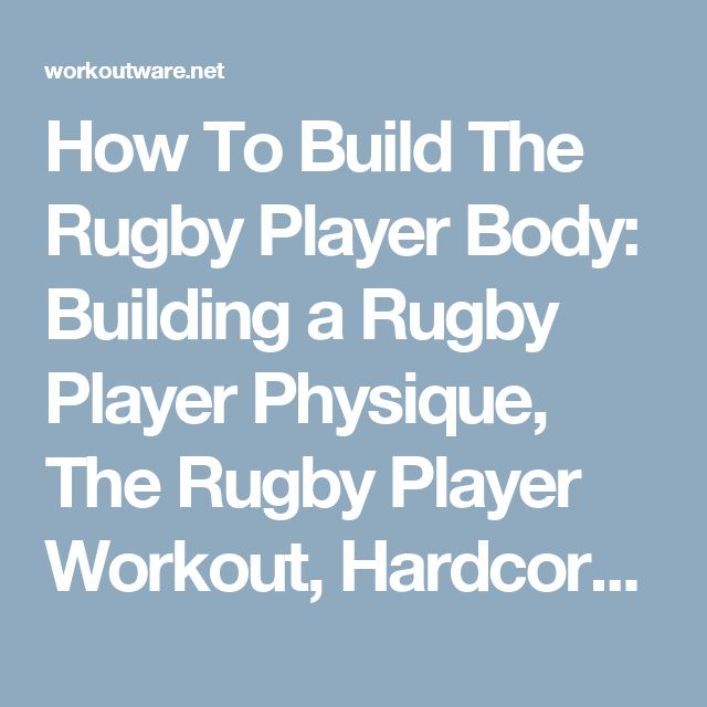 How To Build The Rugby Player Body: Building a Rugby Player Physique, The Rugby Player Workout, Hardcore Workout Plan, Diet Plan with Nutritional Values, Build Quality Muscle - Work Out Wear