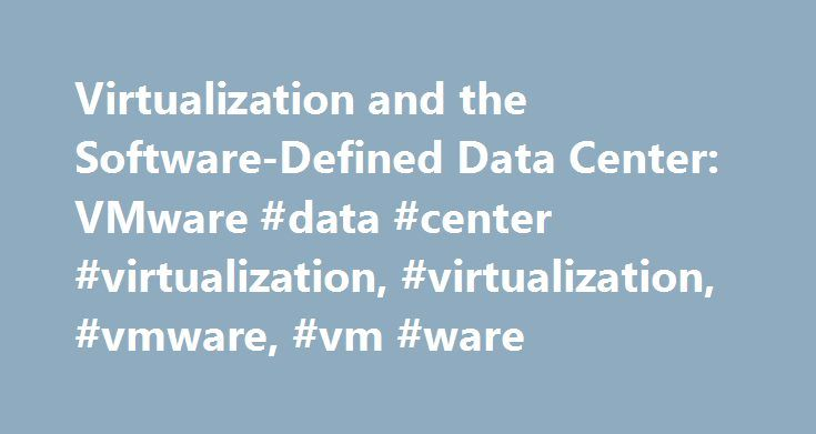 Virtualization and the Software-Defined Data Center: VMware #data #center #virtualization, #virtualization, #vmware, #vm #ware http://guyana.nef2.com/virtualization-and-the-software-defined-data-center-vmware-data-center-virtualization-virtualization-vmware-vm-ware/  # Compute Virtualization Modern software-defined compute, also known as virtualization, is the first step toward the Software-Defined Data Center. Introduced by VMware more than a decade ago, x86 server virtualization has become…