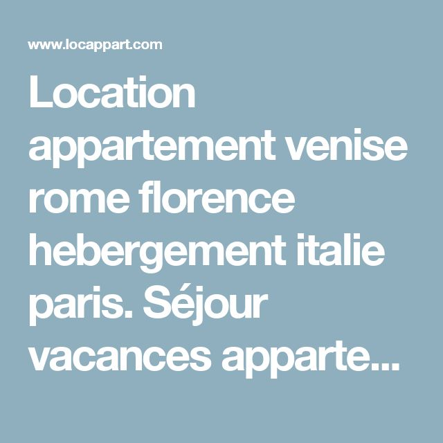 Location appartement venise rome florence hebergement italie paris. Séjour vacances appartements en location a rome venise naple toscane paris.