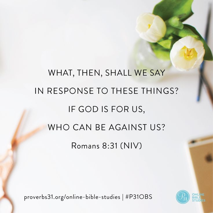 "Romans 8:31 (NIV) | ""What, then, shall we say in response to these things? If God is for us, who can be against us?"" 