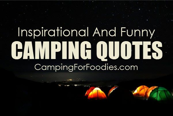 Inspirational And Funny Camping Quotes. We all have our favorite camping quotes … some are inspirational, some funny … all are great! They are even better if you can wear them, drink from them, hang them … you get the idea. We found some of our favorite camping quotes on cool gear making them perfect gifts for your favorite camping buddies … and, yes, you are allowed to be your own #1 favorite camping buddy and put yourself at the top of the list!