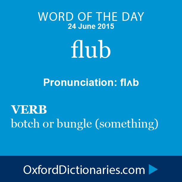 flub (verb): Botch or bungle (something). Word of the Day for 24 June 2015. #WOTD #WordoftheDay #flub