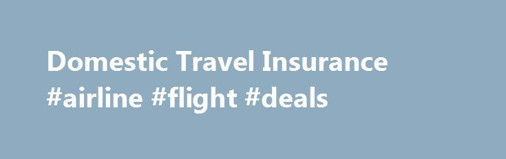 Domestic Travel Insurance #airline #flight #deals http://travel.nef2.com/domestic-travel-insurance-airline-flight-deals/  #domestic travel insurance # Domestic Travel Insurance A dependent is defined by 1Cover as children or grandchildren, not in full time employment, who are under the age of 21 and travelling with you for 100% of the journey. Before proceeding, please confirm that all travellers under 21 are dependants of the adult travellers. If the […]