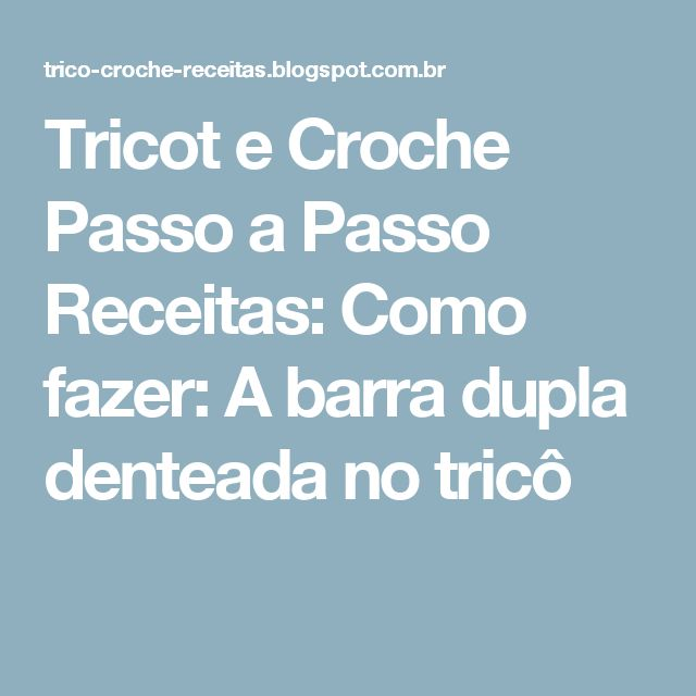 Tricot e Croche Passo a Passo Receitas: Como fazer: A barra dupla denteada no tricô