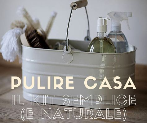 Pulire casa: il kit con i prodotti giusti per pulire in modo naturale ed economico