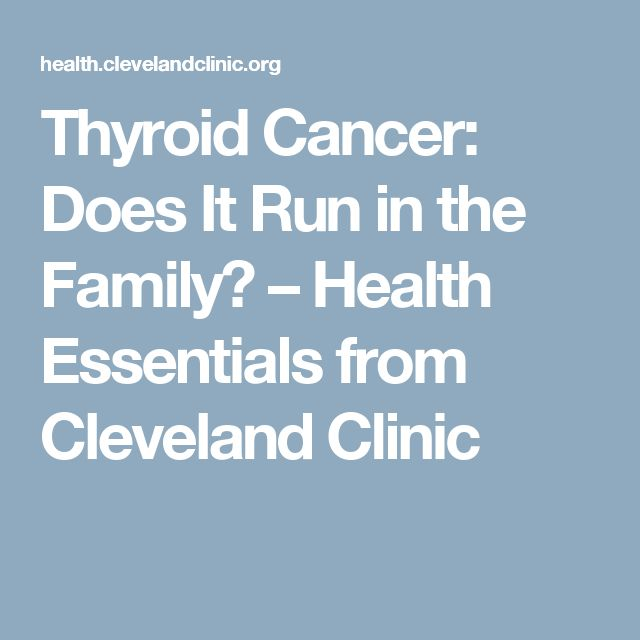 Thyroid Cancer: Does It Run in the Family? – Health Essentials from Cleveland Clinic