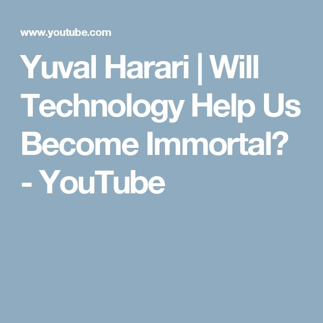 Yuval Harari | Will Technology Help Us Become Immortal? - YouTube
