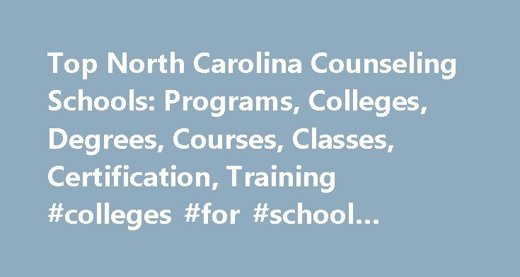 Top North Carolina Counseling Schools: Programs, Colleges, Degrees, Courses, Classes, Certification, Training #colleges #for #school #counseling http://anaheim.remmont.com/top-north-carolina-counseling-schools-programs-colleges-degrees-courses-classes-certification-training-colleges-for-school-counseling/  # Counseling Schools in North Carolina North Carolina contains 29 schools that offer counseling programs. University of North Carolina at Chapel Hill. the highest-ranking counseling school…