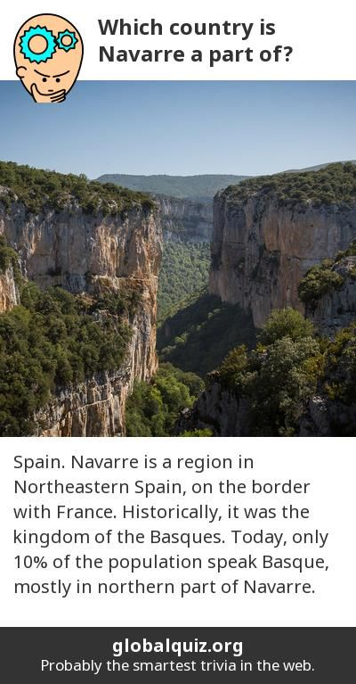 Which country is Navarre a part of? Spain! Navarre is a region in Northeastern Spain, on the border with France. Historically, it was the kingdom of the Basques. Today, only 10% of the population speak Basque, mostly in northern part of Navarre.