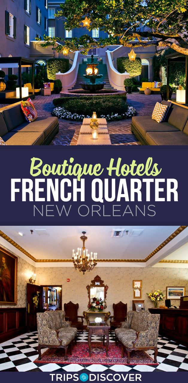 11 Best Boutique Hotels In The French Quarter Of New Orleans