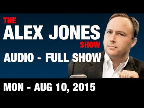The Alex Jones Show (AUDIO PODCAST) Monday August 10 2015: ALEX IS BACK!!! - YouTube