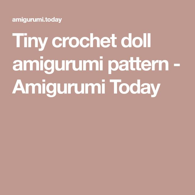 Tiny crochet doll amigurumi pattern - Amigurumi Today