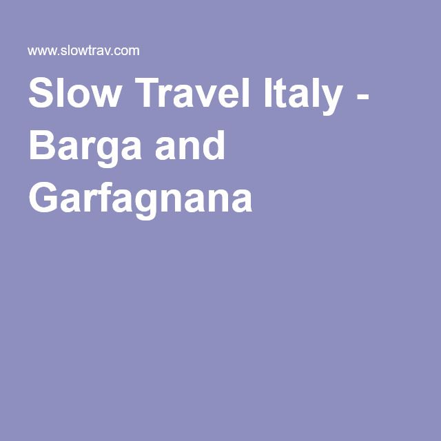 Slow Travel Italy - Barga and Garfagnana