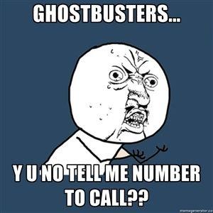 GHostbusters... y U no tell me number to call?? | Y U No | Meme Generator