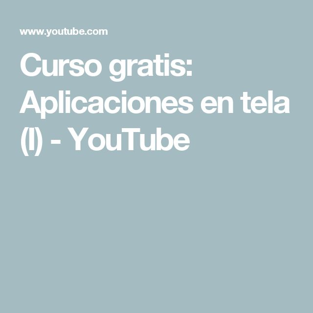 Curso gratis: Aplicaciones en tela (I) - YouTube