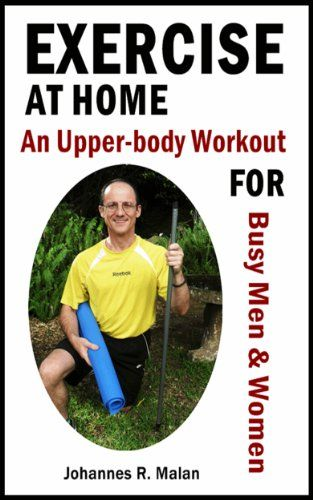 Exercise At Home - An Upper-body Workout for Busy Men and...