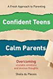 A Fresh Approach to Parenting: Confident Teens Calm Parents
