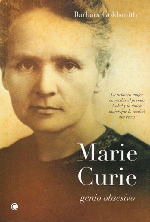 Barbara GOLDSMITH, Genio obsesivo: el mundo interior de Marie Curie, 20 ejemplares, BP Zamora