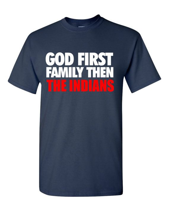God First Family Then The Indians.  Front print design on navy apparel.  Free Shipping!