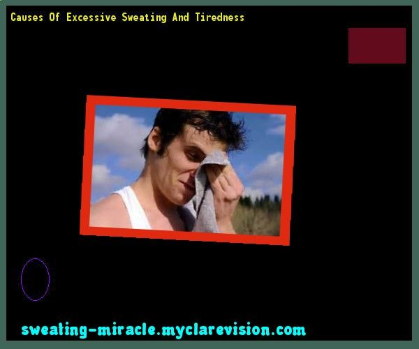Causes Of Excessive Sweating And Tiredness 230921 - Your Body to Stop Excessive Sweating In 48 Hours - Guaranteed!