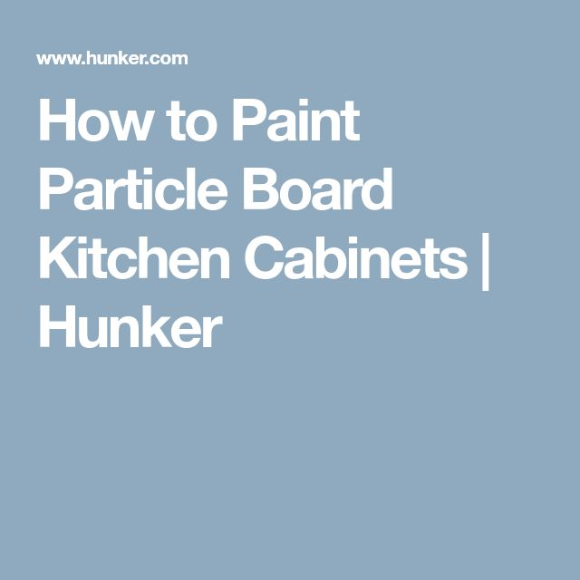 How to Paint Particle Board Kitchen Cabinets | Hunker