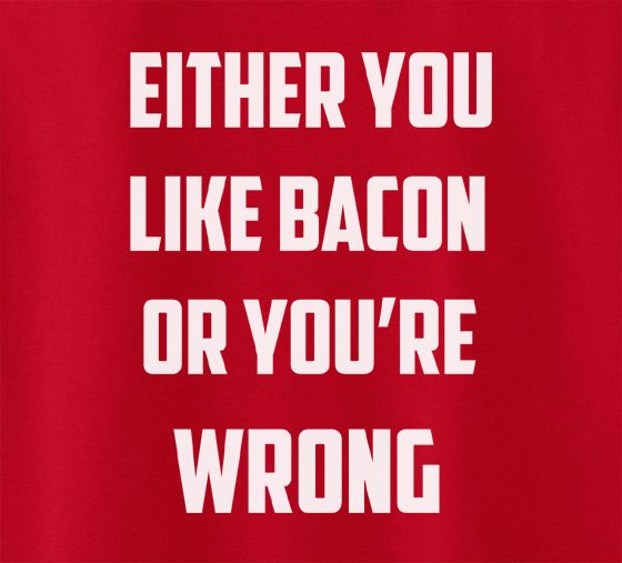 Pop Culture Either you love bacon or you're wrong Tshirt Tee T-Shirt Ladies Youth Adult Unisex