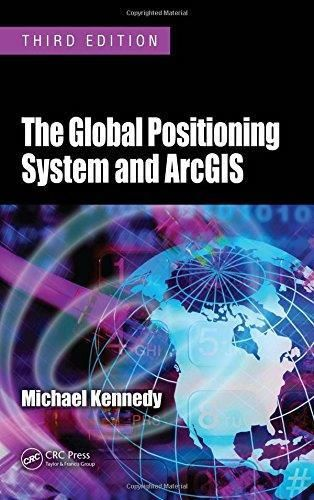 The Global Positioning System and ArcGIS (3rd Edition)