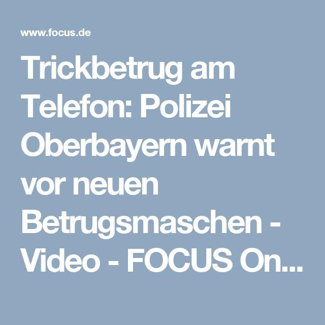 Trickbetrug am Telefon: Polizei Oberbayern warnt vor neuen Betrugsmaschen - Video - FOCUS Online