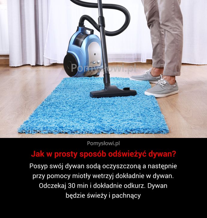 Posyp swój dywan sodą oczyszczoną a następnie przy pomocy miotły wetrzyj dokładnie w dywan. Odczekaj 30 min i dokładnie odkurz. ...