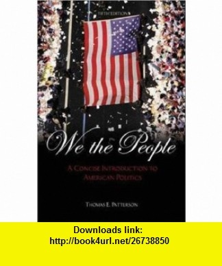 8 best download book images on pinterest book books and pdf we the people a concise introduction to american politics 5th edition 9780072935288 thomas e patterson thomas patterson isbn 10 0072935286 fandeluxe Choice Image