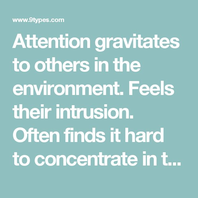 Attention gravitates to others in the environment. Feels their intrusion. Often finds it hard to concentrate in the presence of others.