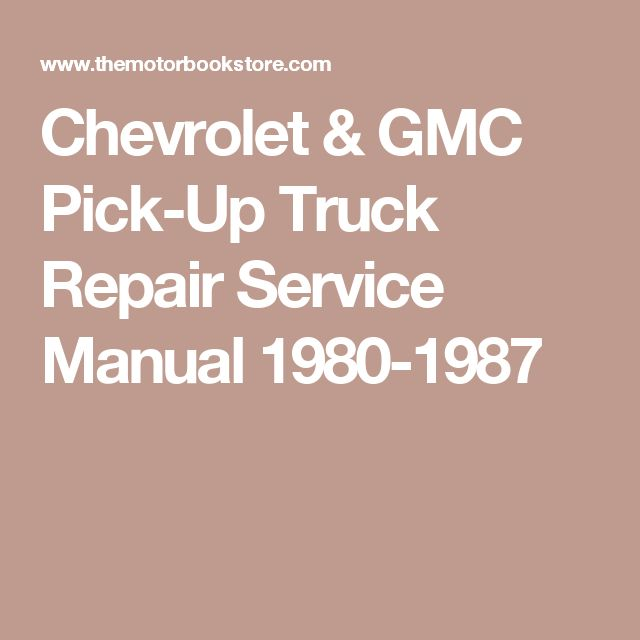 Chevrolet & GMC Pick-Up Truck Repair Service Manual 1980-1987