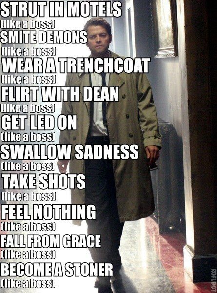 Strut in Motels, Smite Demons, Wear a Trenchcoat, Flirt with Dean, Get Led on, Swallow Sadness, Take Shots, Feel Nothing, Fall from Grace, Become a Stoner..... LIKE A BOSS. ✪ #SPN