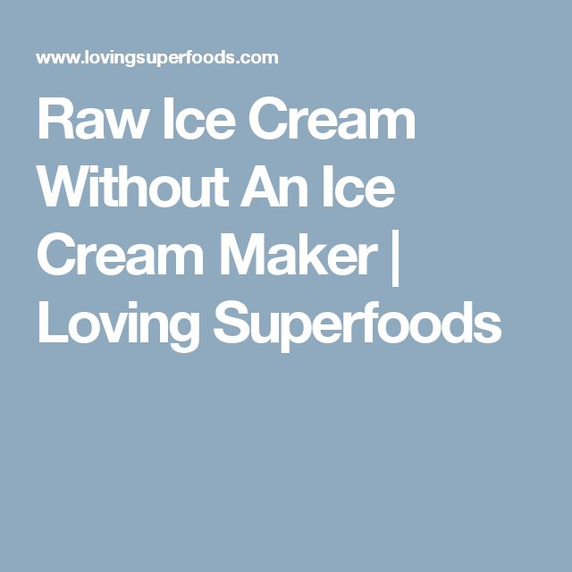 Raw Ice Cream Without An Ice Cream Maker | Loving Superfoods